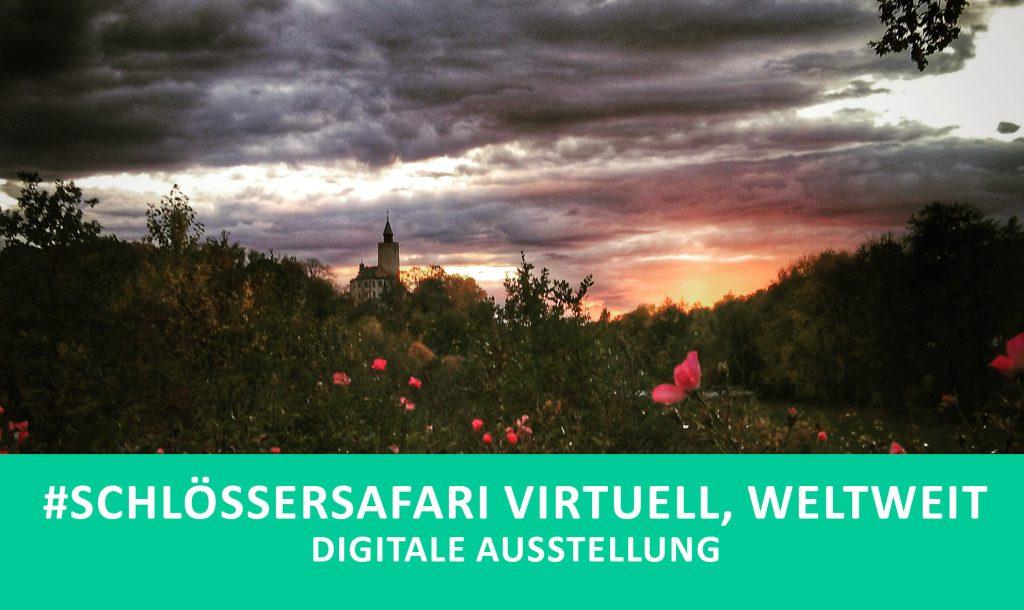 Digitale Ausstellung #Schlössersafari virtuell, weltweit des Museum Burg Posterstein