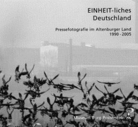 EINHEIT-liches Deutschland Pressefotografie im Altenburger Land 1990 – 2005
