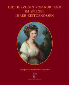 """2011 erschien die Publikation """"Die Herzogin von Kurland im Spiegel ihrer Zeitgenossen"""""""